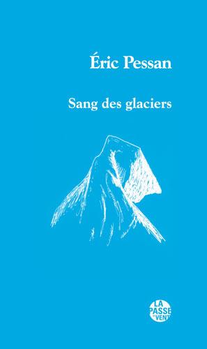 """""""SANG DES GLACIERS"""" D'ERIC PESSAN"""