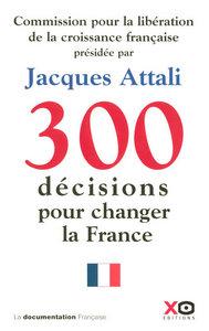 300 DECISIONS POUR CHANGER LA FRANCE