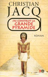J'AI CONSTRUIT LA GRANDE PYRAMIDE