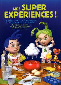 MES SUPER EXPERIENCES ! 50 IDEES FACILES A REALISER + UN CAHIER SCIENTIFIQUE