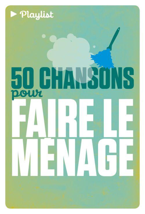 50 CHANSONS POUR FAIRE LE MENAGE