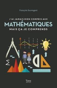 J'AI JAMAIS RIEN COMPRIS AUX MATHEMATIQUES MAIS CA JE COMPRENDS