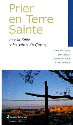 PRIER EN TERRE SAINTE AVEC LA BIBLE ET LES SAINTS DU CARMEL