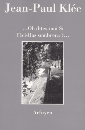 OH DITES-MOI SI L'ICI-BAS SOMBRERA ?