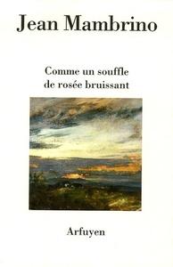 COMME UN SOUFFLE DE ROSEE BRUISSANT