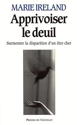 APPRIVOISER LE DEUIL - SURMONTER LA DISPARITION D'UN ETRE CHER