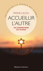 ACCUEILLIR L'AUTRE - UN COMMENTAIRE DU TALMUD