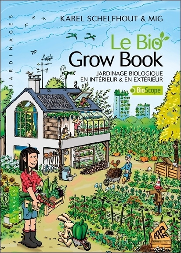 LE BIO GROW BOOK - JARDINAGE BIOLOGIQUE EN INTERIEUR & EN EXTERIEUR