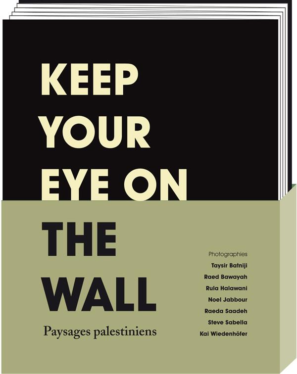 KEEP YOUR EYE ON THE WALL - PAYSAGES PALESTINIENS
