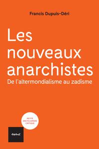 LES NOUVEAUX ANARCHISTES - DE L'ALTERMONDIALISME AU ZADISME