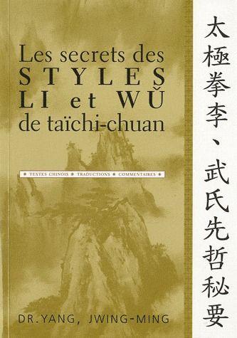 SECRETS DES STYLES LI ET WU DU TAICHI-CHUAN (LES)