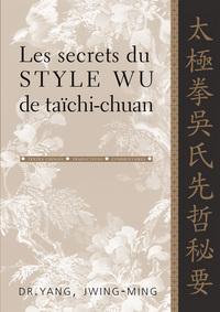 SECRETS DU STYLE WU DE TAICHI-CHUAN (LES)