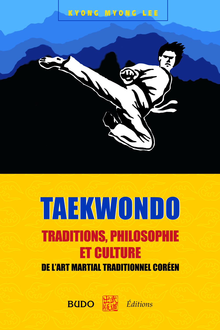 TAEKWONDO : TRADITIONS PHILOSOPHIE ET CULTURE