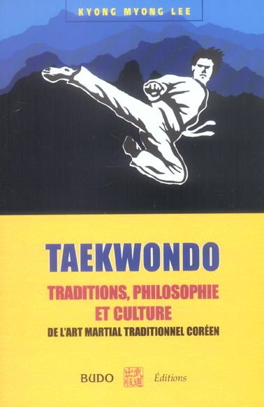 TAEKWONDO : TRADITIONS PHILOSOPHIE ET CULTURE