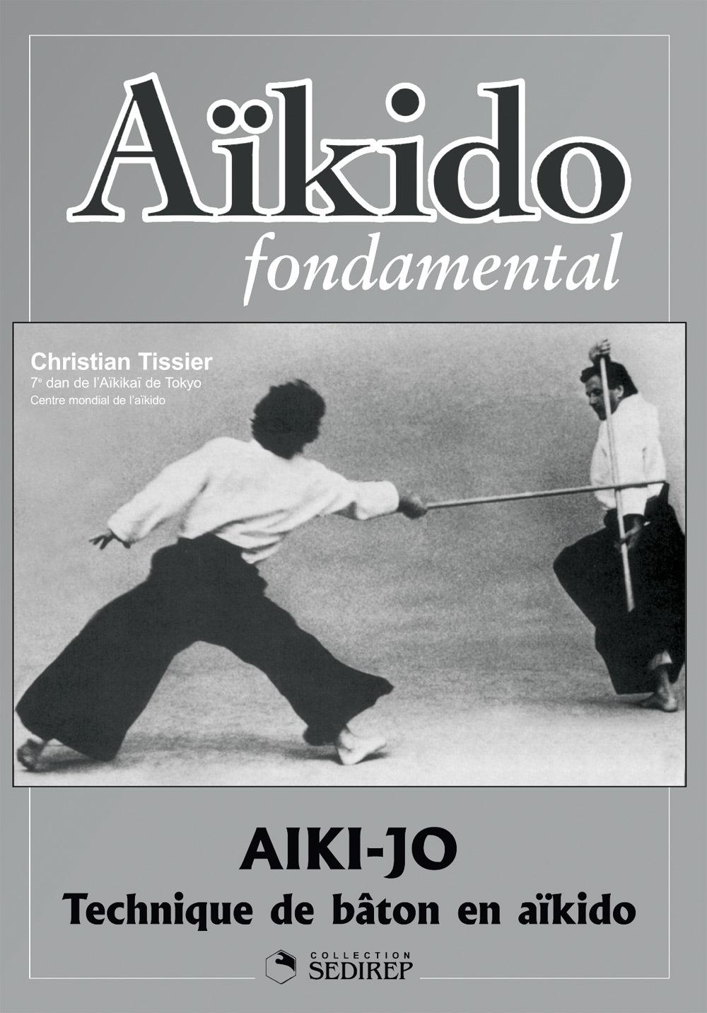 AIKIDO FONDAMENTAL : AIKI-JO TECHNIQUES DE BATON
