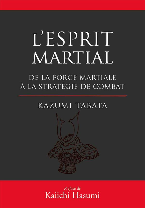 ESPRIT MARTIAL DE LA FORCE MENTALE A LA STRATEGIE DU COMBAT (L')