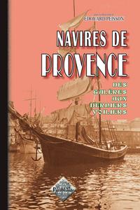 NAVIRES DE PROVENCE DES GALERES AUX DERNIERS VOILIERS