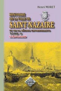 HISTOIRE DE LA VILLE DE SAINT-NAZAIRE (TOME 2 : LA REVOLUTION)