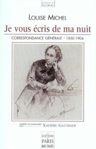 """""""JE VOUS ECRIS DE MA NUIT"""" CORRESPONDANCE GENERALE DE LOUISE MICHEL, 1850-1904"""