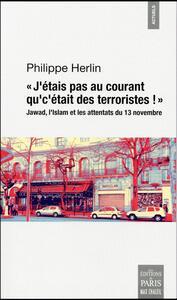 """""""J'ETAIS PAS AU COURANT QU'C'ETAIENT DES TERRORISTES !"""" JAWAD, L'ISLAM ET LES ATTENTATS DU 13 NOVEMB"""