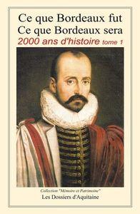 CE QUE BORDEAUX FUT CE QUE BORDEAUX SERA - 2000 ANS D'HISTOIRE TOME 1