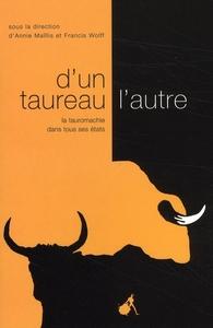D'UN TAUREAU L'AUTRE LA TAUROMACHIE DANS TOUS SES ETATS - [ACTES DU COLLOQUE, NIMES, SEPTEMBRE 2007]