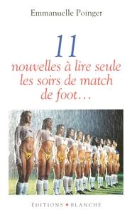 ONZE NOUVELLES A LIRE SEULE, LES SOIRS DE MATCH DE FOOT...