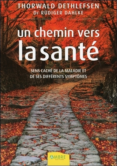 UN CHEMIN VERS LA SANTE - SENS CACHE DE LA MALADIE ET DE SES DIFFERENTS SYMPTOMES