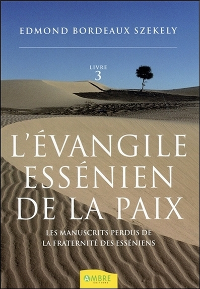 L'EVANGILE ESSENIEN DE LA PAIX T3 - LES MANUSCRITS PERDUS DE LA FRATERNITE DES ESSENIENS