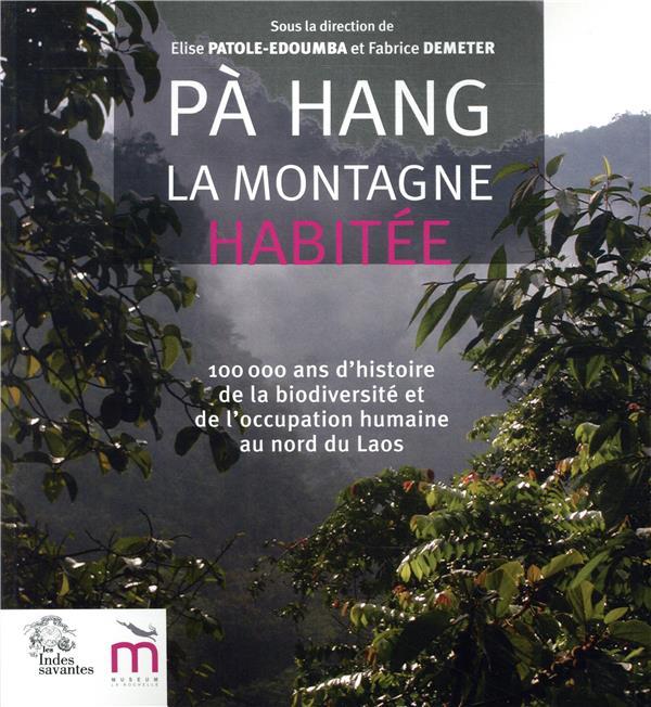 PA HANG, LA MONTAGNE HABITEE - 100 000 ANS D'HISTOIRE DE LA BIODIVERSITE ET DE L'OCCUPATION  HUMAINE
