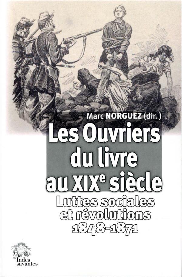 LES OUVRIERS DU LIVRE AU XIXE SIECLE - LUTTES SOCIALES ET REVOLUTIONS 1848-1871
