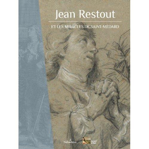 JEAN RESTOUT (1692-1768) ET LES MIRACLES DE SAINT MEDARD