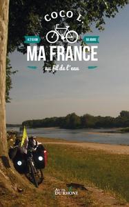 MA FRANCE AU FIL DE L EAU - UN TOUR DE FRANCE A VELO EN SOLITAIRE