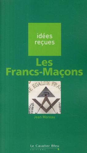 LES FRANCS-MACONS - IDEES RECUES SUR LES FRANCS-MACONS