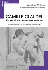 CAMILLE CLAUDEL - IDEES RECUES SUR UNE ARTISTE INSOUMISE