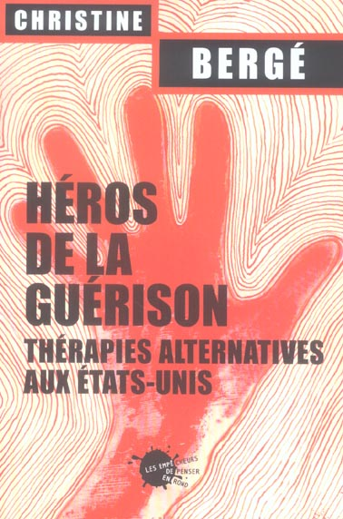 HEROS DE LA GUERISON. THERAPIES ALTERNATIVES AUX ETATS-UNIS