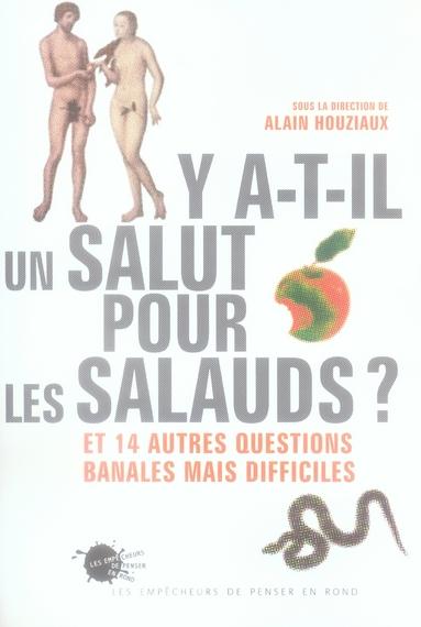 Y-A-T-IL UN SALUT POUR LES SALAUDS ?. ET 14 AUTRES QUESTIONS BANALES MAIS DIFFICILES