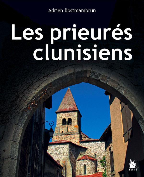 LES PRIEURES CLUNISIENS EN FRANCE - DU XIE SIECLE A LA REVOLUTION
