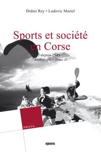 SPORT ET SOCIETE EN CORSE TOME II : DEPUIS 1945 - ANTHOLOGIE