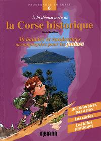 A LA DECOUVERTE DE LA CORSE HISTORIQUE - 30 BALADES ET RANDONNEES ACCOMPAGNEES POUR LES JUNIORS