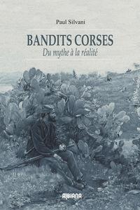 BANDITS CORSES - DU MYTHE A LA REALITE