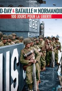 D-DAY & BATAILLE DE NORMANDIE :  100 JOURS POUR LA LIBERTE