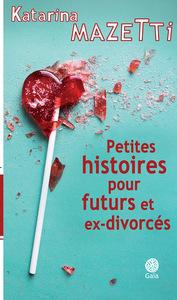 PETITES HISTOIRES POUR FUTURS ET EX-DIVORCES
