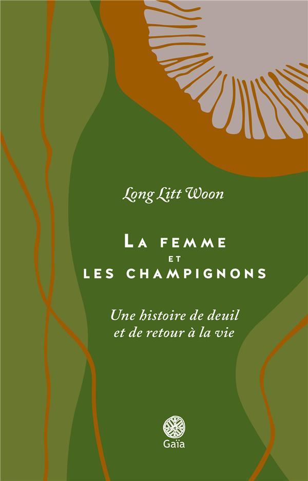 LA FEMME ET LES CHAMPIGNONS - UNE HISTOIRE DE DEUIL ET DE RETOUR A LA VIE