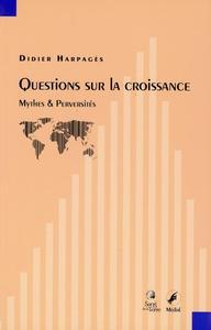 QUESTIONS SUR LA CROISSANCE - MYTHES & PERVERSITES