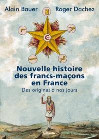 NOUVELLE HISTOIRE DES FRANCS MACONS EN FRANCE - DES ORIGINES A NOS JOURS