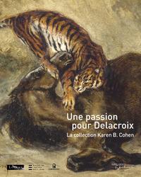 PASSION POUR DELACROIX. COLLECTION KAREN B. COHEN