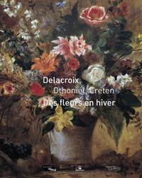 DES FLEURS EN HIVER. DELACROIX, OTHONIEL, CRETEN
