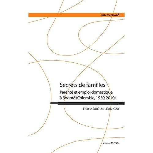 SECRETS DE FAMILLES. PARENTE ET EMPLOI DOMESTIQUE A BOGOTA (COLOMBIE, 1950-2010)