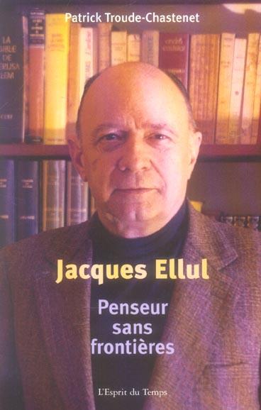 JACQUES ELLUL. PENSEUR SANS FRONTIERES